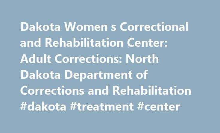 Dakota Women s Correctional and Rehabilitation Center: Adult Corrections: North Dakota Department of Corrections and Rehabilitation #dakota #treatment #center http://botswana.remmont.com/dakota-women-s-correctional-and-rehabilitation-center-adult-corrections-north-dakota-department-of-corrections-and-rehabilitation-dakota-treatment-center/  # North Dakota Department of Corrections and Rehabilitation Adult Corrections: Dakota Women's Correctional and Rehabilitation Center Programs History The…