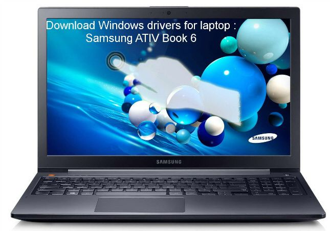 Download drivers for Notebook Samsung ATIV Book 6 - Free to download