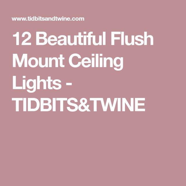 12 Beautiful Flush Mount Ceiling Lights - TIDBITS&TWINE