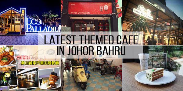 2017 Johor Bahru Latest Themed Cafe