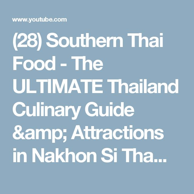 (28) Southern Thai Food - The ULTIMATE Thailand Culinary Guide & Attractions in Nakhon Si Thammarat! - YouTube