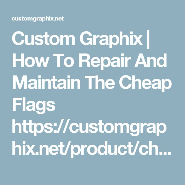 Custom Graphix | How To Repair And Maintain The Cheap Flags https://customgraphix.net/product/cheap-flags/