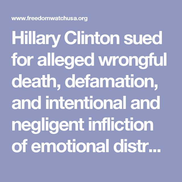 Hillary Clinton sued for alleged wrongful death, defamation, and intentional and negligent infliction of emotional distress by parents of Benghazi victims Tyrone Woods and Sean Smith