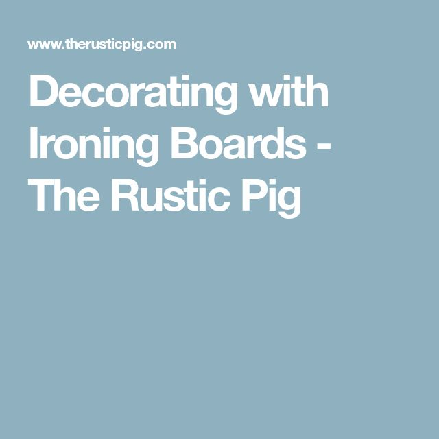 Decorating with Ironing Boards - The Rustic Pig