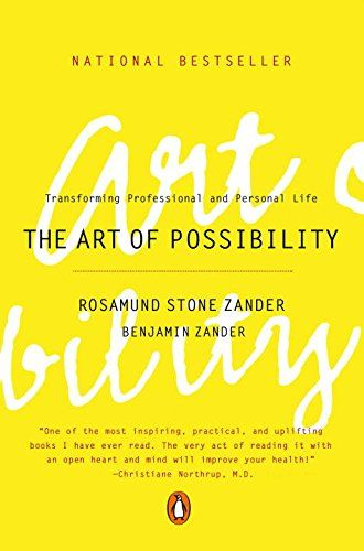 The Art of Possibility: Transforming Professional and Per...