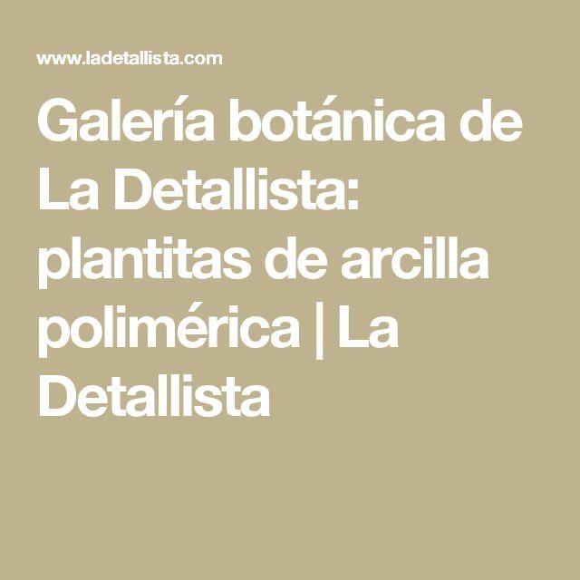 Galería botánica de La Detallista: plantitas de arcilla polimérica | La Detallista