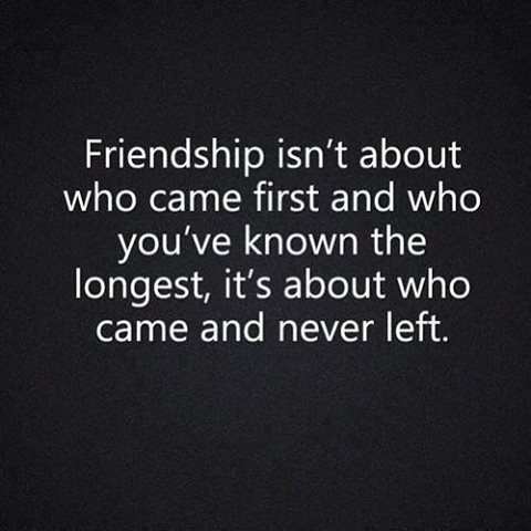 Friendship is about who came and never left