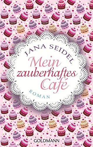 Mein zauberhaftes Café: Roman von Jana Seidel https://www.amazon.de/dp/3442478162/ref=cm_sw_r_pi_dp_x_vNzQxb8G2VW03