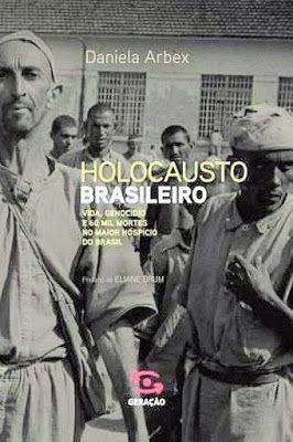 Blog Almas Corsárias: Daniela Arbex - Holocausto Brasileiro (2013)