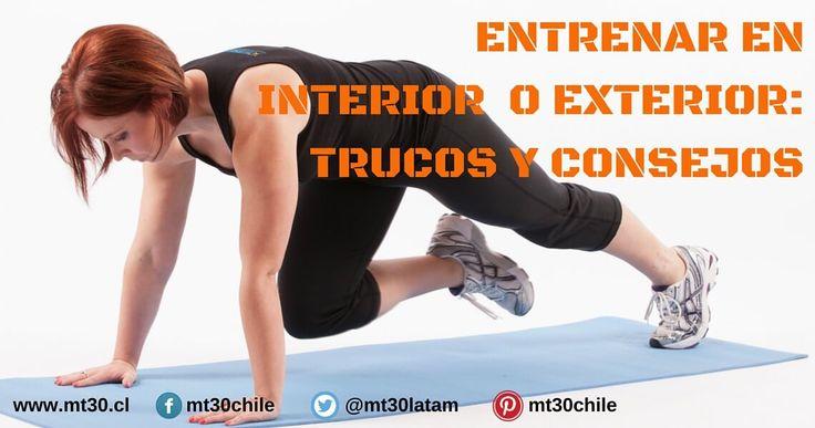 MT30 - ENTRENAR EN INTERIOR O EXTERIOR: TRUCOS Y CONSEJOS http://mt30.cl/blog/95-entrenar-en-interior-o-exterior-trucos-y-consejos