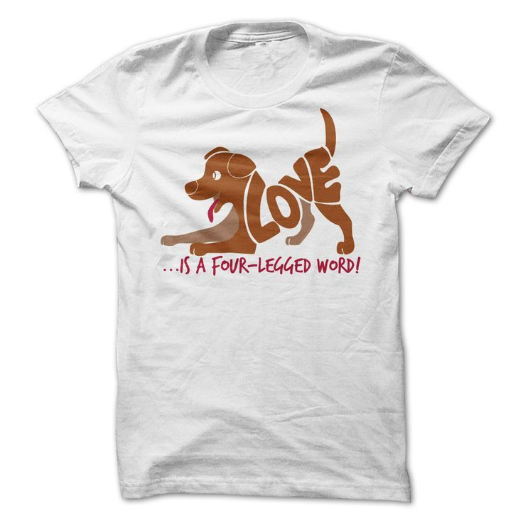 22 T-Shirts Only Serious Dog Lovers Would Wear - Would You?  Love is a four legged word(: