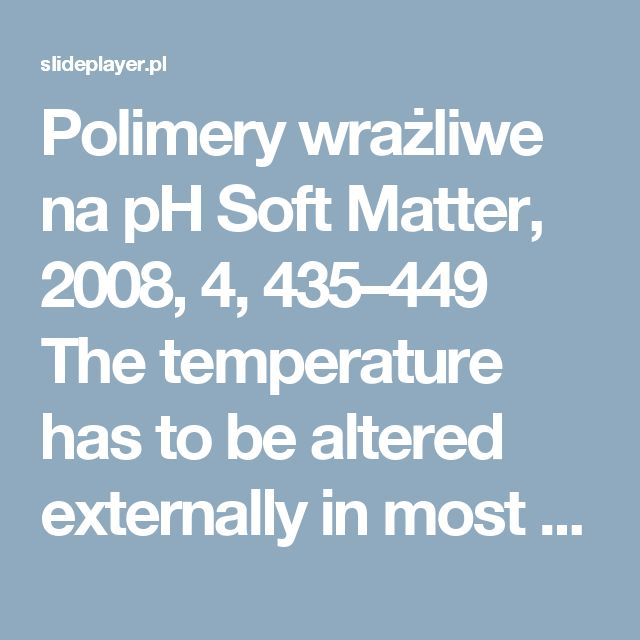 Polimery wrażliwe na pH Soft Matter, 2008, 4, 435–449 The temperature has to be altered externally in most cases except maybe hyperthermia therapy within. -  ppt pobierz