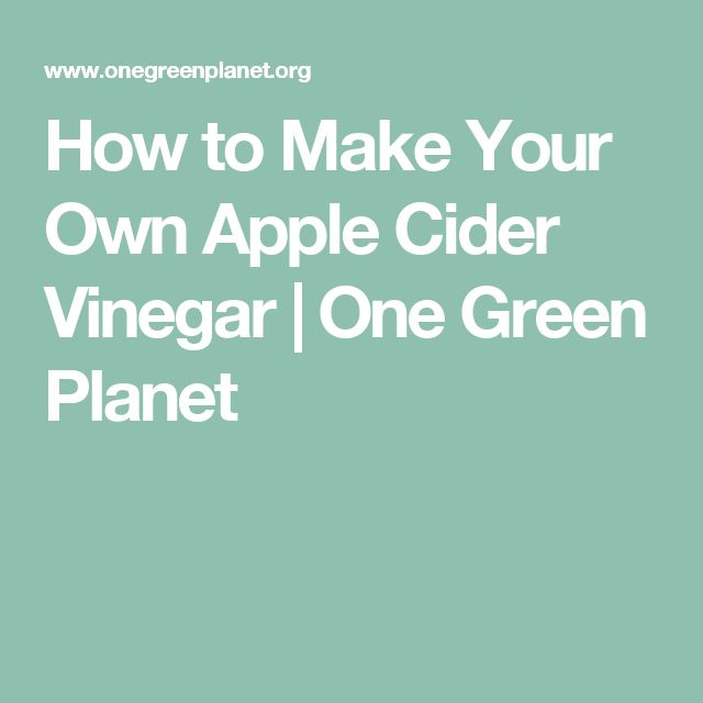 How to Make Your Own Apple Cider Vinegar | One Green Planet