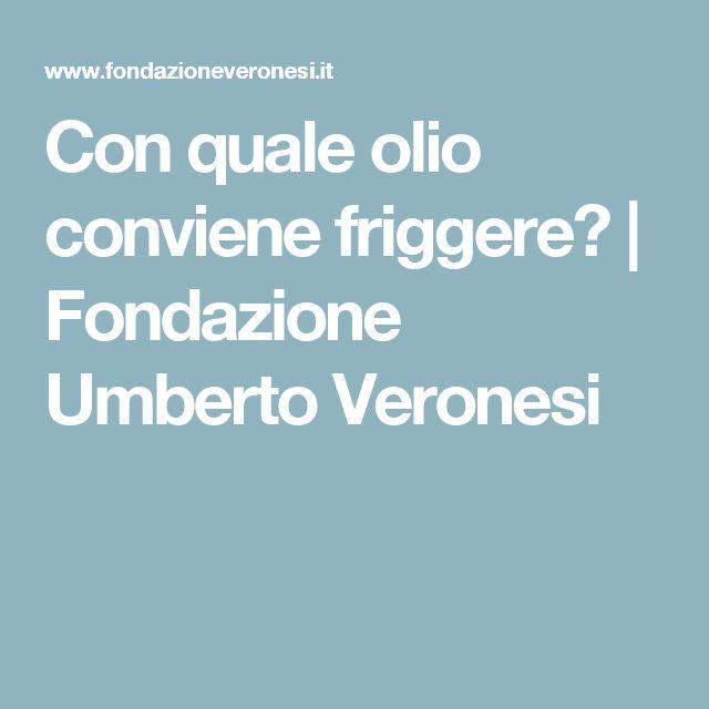 Con quale olio conviene friggere? | Fondazione Umberto Veronesi