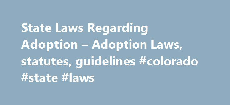 State Laws Regarding Adoption – Adoption Laws, statutes, guidelines #colorado #state #laws http://laws.remmont.com/state-laws-regarding-adoption-adoption-laws-statutes-guidelines-colorado-state-laws/  #adoption laws # State Adoption Laws John – 2 years ago HELP FOR MY HUSBAND. John West in search of his birth mother CINDY. I've known I was adopted ever since I was old enough to understand what adopted was. born in Payson Arizona. According to my birth certificate at 11:23pm on Jan.12, 1971…
