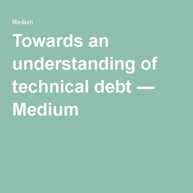 Towards an understanding of technical debt — Medium