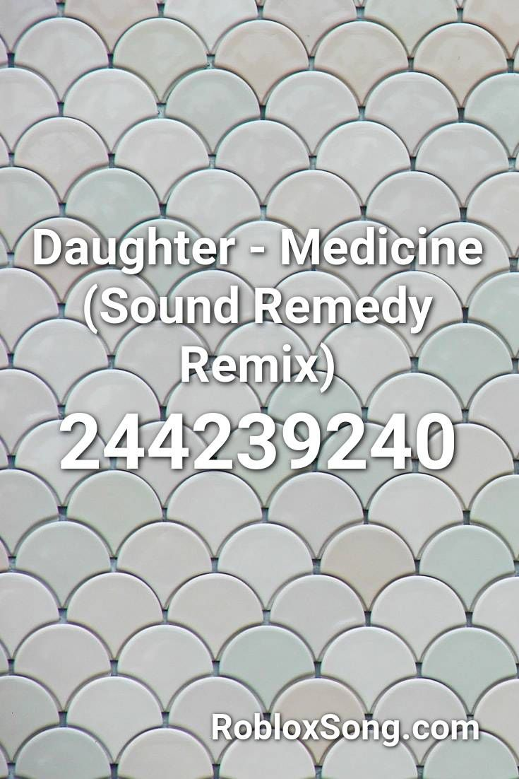 Daughter Medicine Sound Remedy Remix Roblox Id Roblox Music
