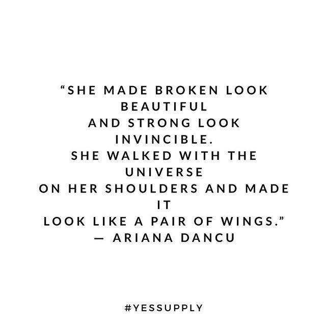 She made broken look beautiful and strong look invincible. She walked with the universe on her shoulder and made it look like a pair of wings. For more motivational, inspirational quotes for female creatives, entrepreneurs, and girl bosses follow us at www.instagram.com/yessupply