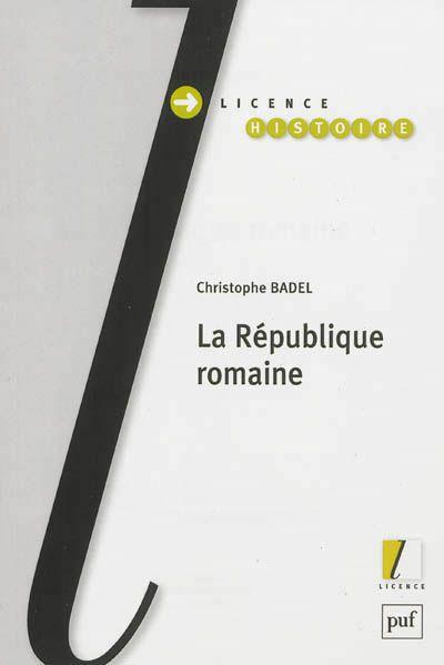 Christophe Badel, La République romaine, PUF, coll. Licence Histoire, broché, 2013, 304 pages, 15,50 €. Commander sur Abebooks : http://www.abebooks.fr/servlet/BookDetailsPL?bi=16051704677&searchurl=kn%3Dbadel%26sortby%3D0%26vci%3D57854540