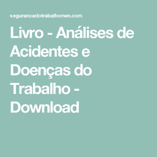Livro - Análises de Acidentes e Doenças do Trabalho - Download