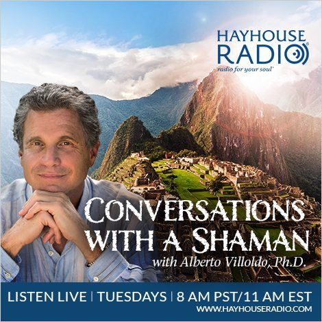 Conversations With A Shaman, Tuesdays On Hay House Radio.