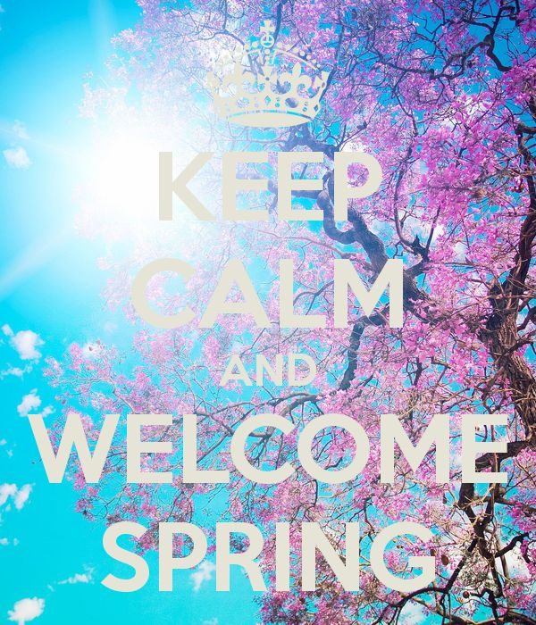 ♛ KEEP CALM AND WELCOME SPRING ♛ KEEP CALM AND WELCOME SPRING
