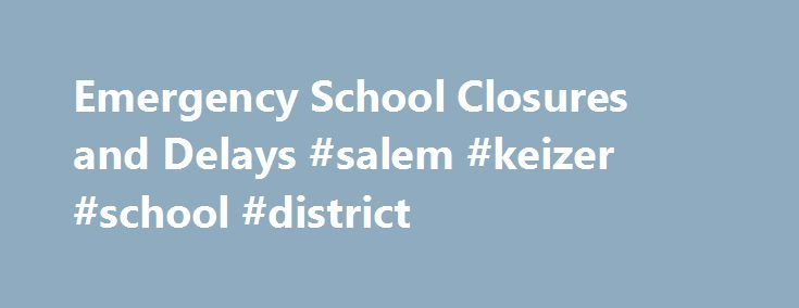 Emergency School Closures and Delays #salem #keizer #school #district http://answer.nef2.com/emergency-school-closures-and-delays-salem-keizer-school-district/  # Emergency School Closures and Delays In the event of bad weather, district officials will make the decision by 5:15 a.m. that day to close all or selected schools or to delay the start of school. First information is sent to the Emergency Messages website linked to below, then specific news media listed below are notified of the…