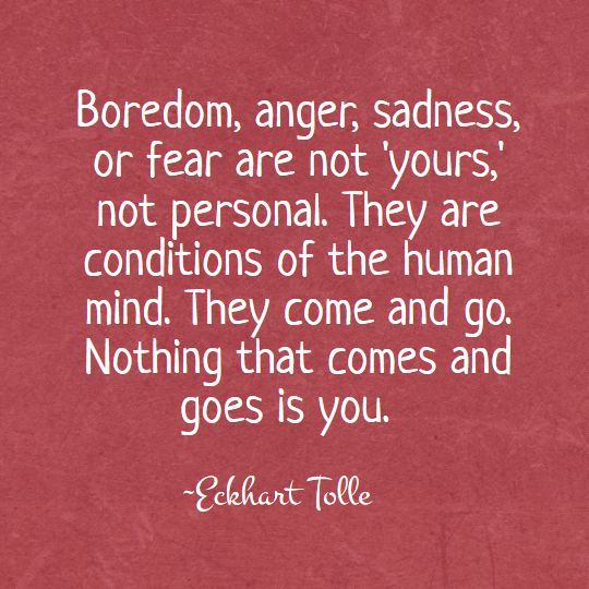 The wisdom of Eckhart Tolle - Nothing that comes and goes is you.