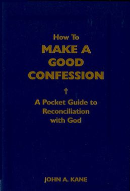 How to Make a Good Confession by Father John A. Kane, A Pocket Guide to Reconciliation with God, sacrament of penance, examining your conscience
