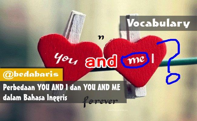 Perbedaan YOU AND I dan YOU AND ME dalam Bahasa Inggris   http://www.belajardasarbahasainggris.com/2018/03/02/perbedaan-you-and-i-dan-you-and-me-dalam-bahasa-inggris/