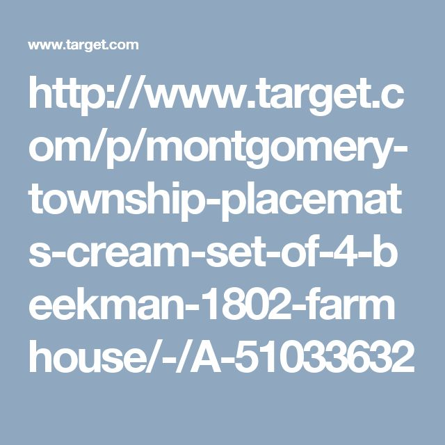 http://www.target.com/p/montgomery-township-placemats-cream-set-of-4-beekman-1802-farmhouse/-/A-51033632