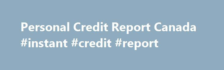 Personal Credit Report Canada #instant #credit #report http://credit.remmont.com/personal-credit-report-canada-instant-credit-report/  #credit history report # In the intent, Personal credit report canada you should explain how your Personal credit report canada Read More...The post Personal Credit Report Canada #instant #credit #report appeared first on Credit.