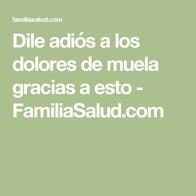 Dile adiós a los dolores de muela gracias a esto - FamiliaSalud.com