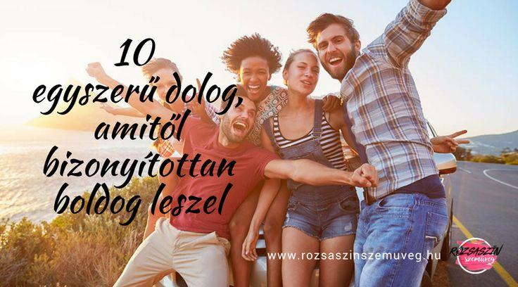 10 egyszerű dolog amitől bizonyítottan boldog leszel, pozitív gondolatok, boldog ember