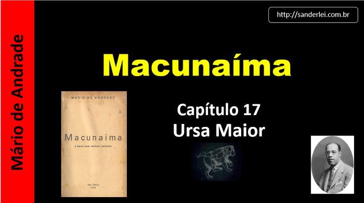 Ursa Maior - Capítulo 17 -  Macunaíma - Mário de Andrade