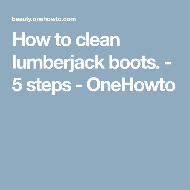 How to clean lumberjack boots. - 5 steps - OneHowto