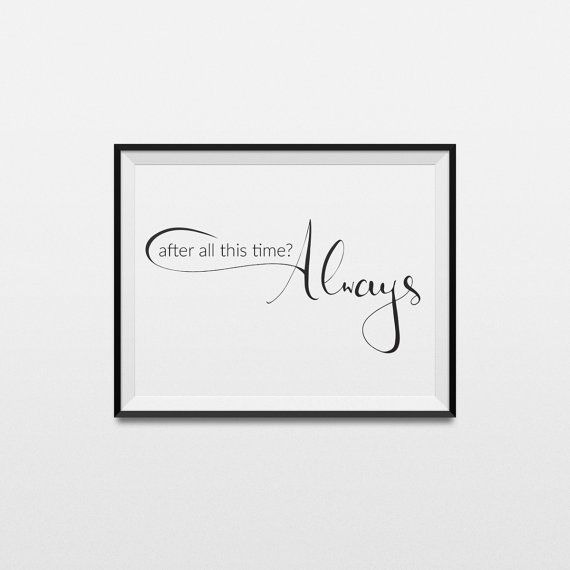 We present to you beautiful printable Harry Potter poster for true Harry Potter fan.  This is the most recognizable and most moving quote from Harry Potter: After all this time? Always.  ------------------------- This listing is INSTANT DOWNLOAD. After purchasing, you will get 4 PDF files with this poster in A4, A3, 8x10 in and 10x15 cm (4x6 in) size.  HOW THIS WORK:  1. Purchase this item 2. After payment is completed, you will get an email with download link. 3. Download Harry Potter…