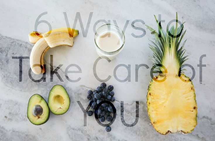 6 Ways to take care of YOU