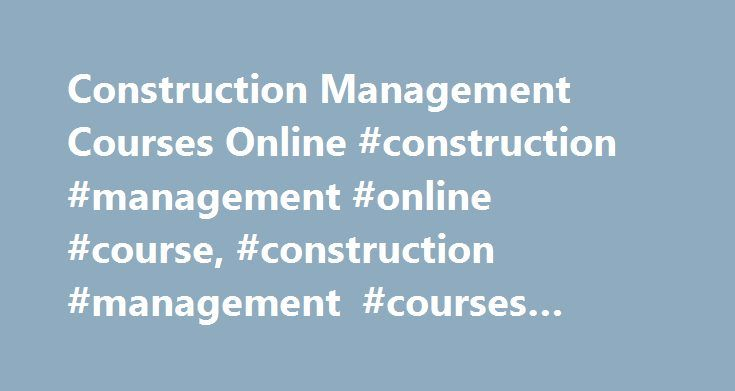 Construction Management Courses Online #construction #management #online #course, #construction #management #courses #online http://tucson.remmont.com/construction-management-courses-online-construction-management-online-course-construction-management-courses-online/  # Construction Management Courses Online: Curriculum Overview Find schools that offer these popular programs Building Inspection Cabinetmaking Carpentry Concrete Finishing Construction Mgmt, General Construction Site Management…