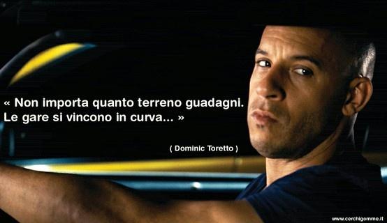 """« Non importa quanto terreno guadagni. Le gare si vincono in curva... » Dominic Toretto """"Fast & Furious"""""""