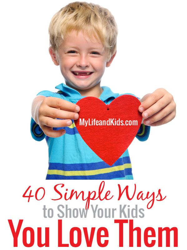 40 Simple Ways to Show Your Kids You Love Them - great list!