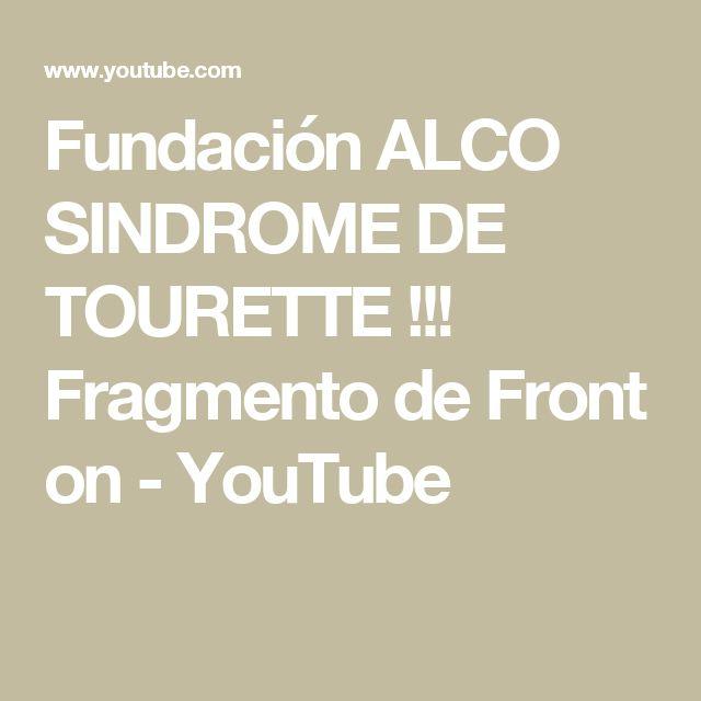 Fundación ALCO   SINDROME DE TOURETTE !!! Fragmento de  Front on - YouTube