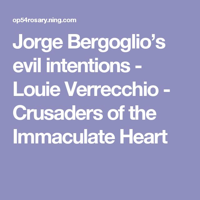 Jorge Bergoglio's evil intentions - Louie Verrecchio - Crusaders of the Immaculate Heart