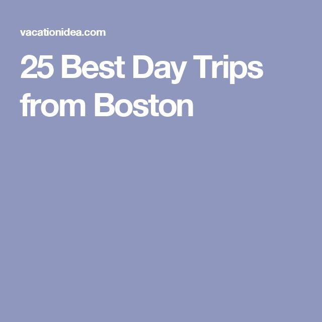 25 Best Day Trips from Boston
