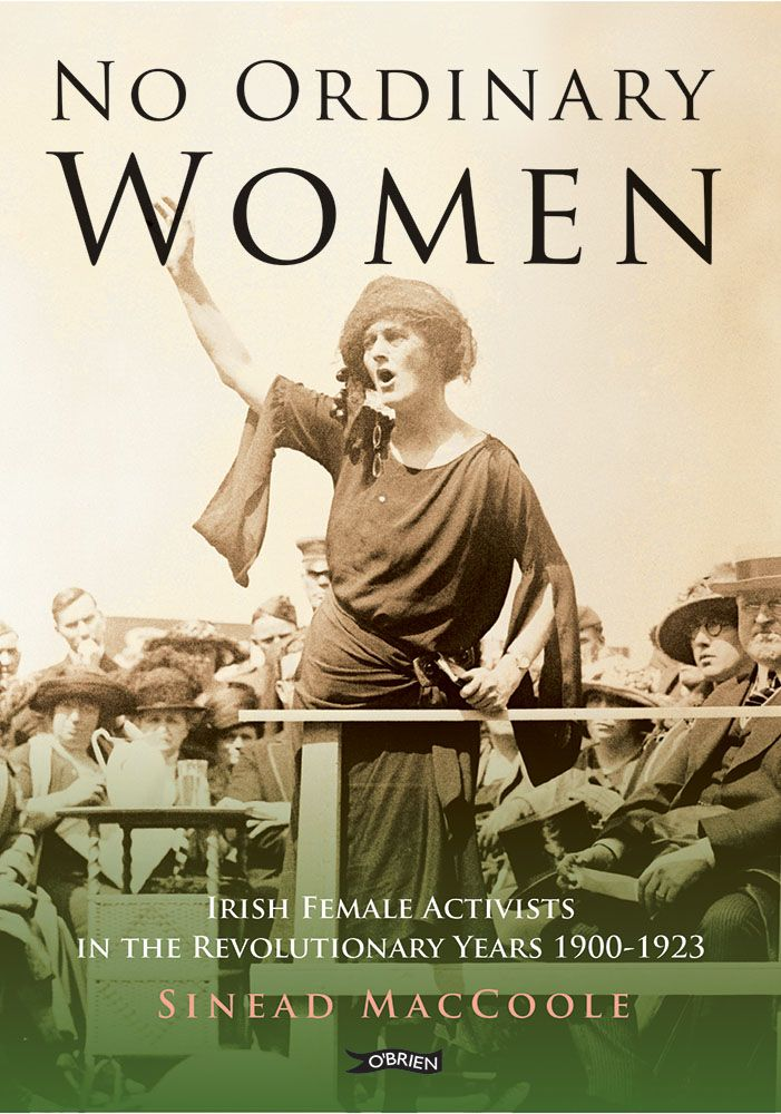 No Ordinary Women: Irish Female Activists in the Revolutionary Years 1900-1923 by Sinead MacCoole  **New edition with new introduction by author**