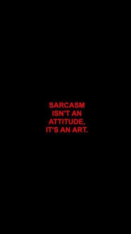 El sarcasmo? Es mi arma de doble filo, porque cuando lo pongo en práctica destr…