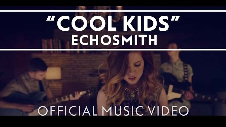 Echosmith - Cool Kids [Official Music Video].. Obsessed with this song right now.