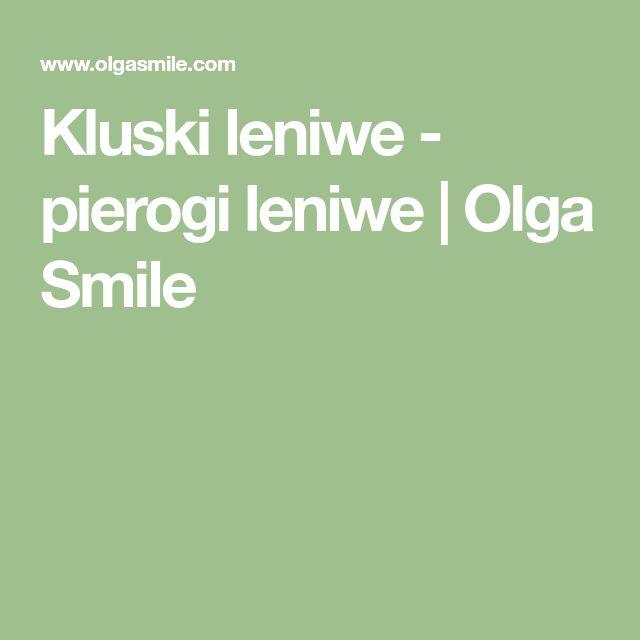 Kluski leniwe - pierogi leniwe | Olga Smile