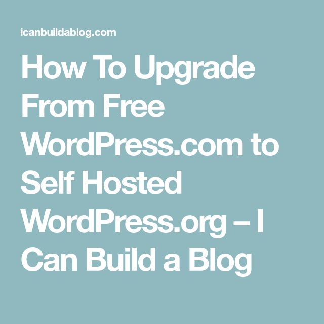 How To Upgrade From Free WordPress.com to Self Hosted WordPress.org – I Can Build a Blog