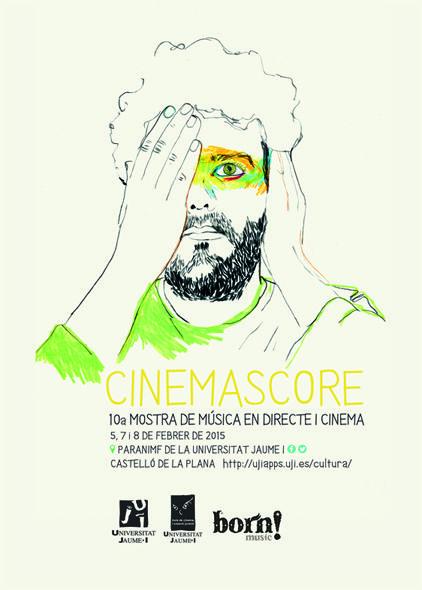 CINEMASCORE 10a Mostra de música en directe i cinema 5, 7 i 8 de Febrer de 2015 Paranimf de la universitat Jaume I